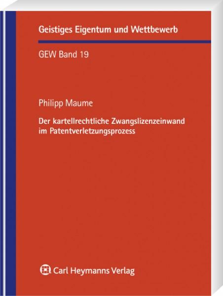Der kartellrechtliche Zwangslizenzeinwand im Patentverletzungsprozess (GEW 19)