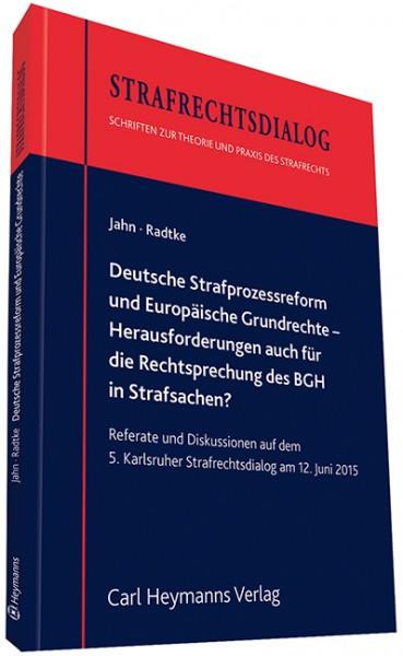 Deutsche Strafprozessreform und Europäische Grundrechte - Herausforderungen auch für die Rechtsprechung des BGH in Strafsachen?