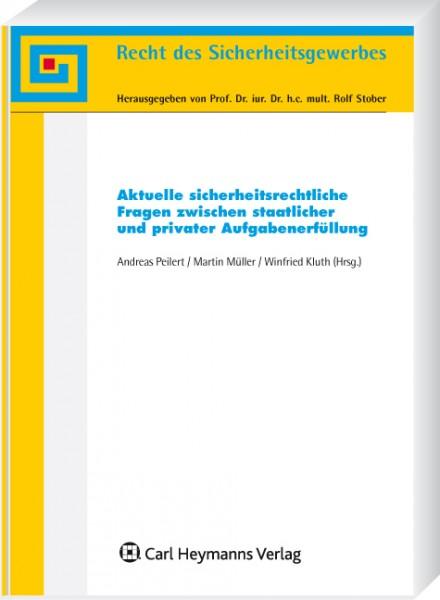 Aktuelle sicherheitsrechtliche Fragen zwischen staatlicher und privater Aufgabenerfüllung