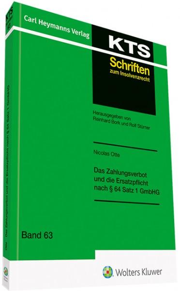 Das Zahlungsverbot und die Ersatzpflicht nach § 64 Satz 1 GmbHG (KTS-Schriftenreihe Bd. 63)
