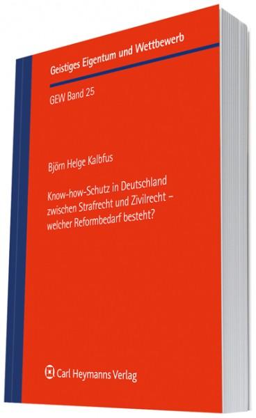Know-how-Schutz in Deutschland zwischen Strafrecht und Zivilrecht - welcher Reformbedarf besteht? (GEW 25)
