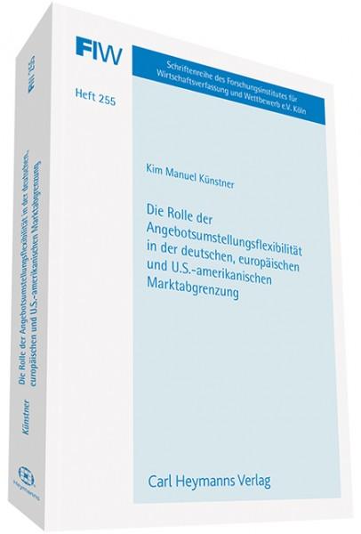 Die Rolle der Angebotsumstellungsflexibilität in der deutschen, europäischen und U.S.-amerikanischen Marktabgrenzung (FIW 255)