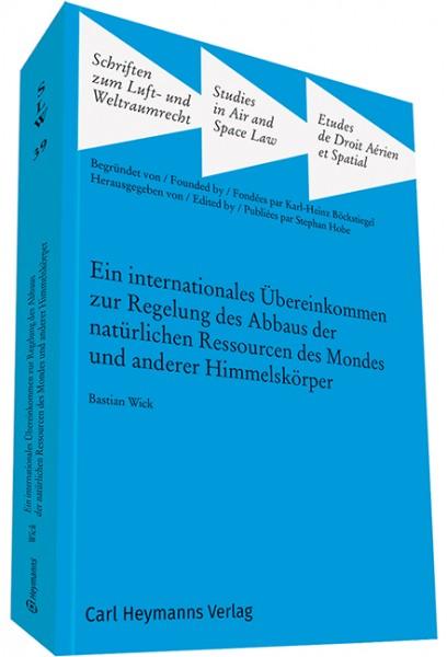 Ein internationales Übereinkommen zur Regelung des Abbaus der natürlichen Ressourcen des Mondes und anderer Himmelskörper