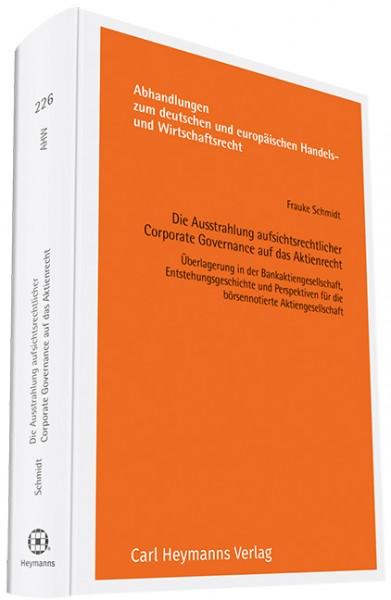 Die Ausstrahlung aufsichtsrechtlicher Corporate Governance auf das Aktienrecht (AHW 226)