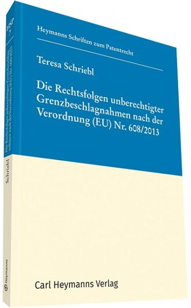 Die Rechtsfolgen unberechtigter Grenzbeschlagnahmen nach der Verordnung (EU) Nr. 608 / 2013 (HSP 7)