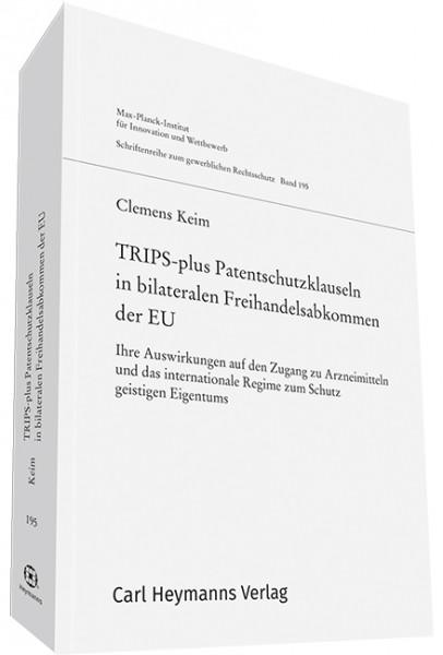 TRIPS-plus Patentschutzklauseln in bilateralen Freihandelsabkommen der EU (GWR 195)