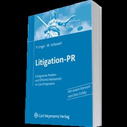 Litigation-PR - Erfolgreiche Medien- und Öffentlichkeitsarbeit im Gerichtsprozess